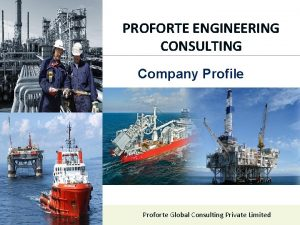 PROFORTE ENGINEERING CONSULTING Company Profile Proforte Global Consulting