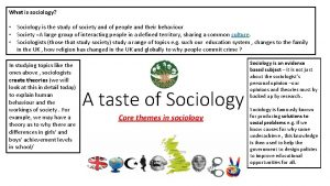 What is sociology Sociology is the study of