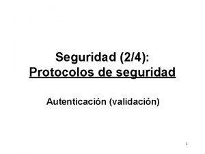 Seguridad 24 Protocolos de seguridad Autenticacin validacin 1