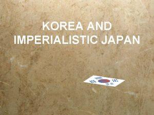 KOREA AND IMPERIALISTIC JAPAN JAPANS MOTIVATION Security Korea