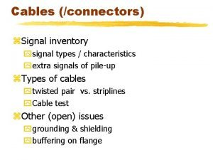 Cables connectors z Signal inventory ysignal types characteristics