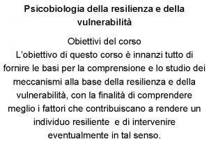 Psicobiologia della resilienza e della vulnerabilit Obiettivi del
