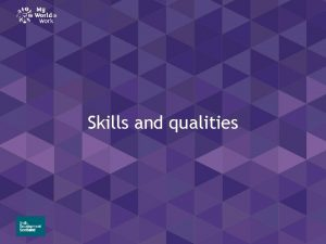 Skills and qualities Skills and qualities Learning intention