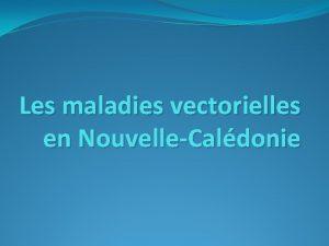 Les maladies vectorielles en NouvelleCaldonie Questce quune maladie