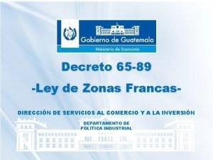 Decreto 65 89 Ley de Zonas Francas DIRECCIN