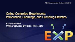 ACM Recommender Systems 9122012 Ronny Kohavi Online Services