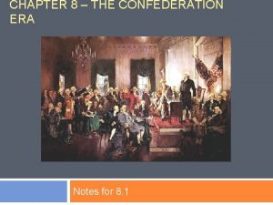 CHAPTER 8 THE CONFEDERATION ERA Notes for 8