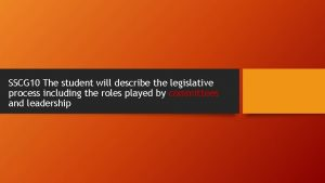 SSCG 10 The student will describe the legislative