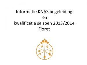 Informatie KNAS begeleiding en kwalificatie seizoen 20132014 Floret