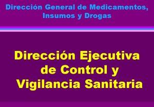 Direccin General de Medicamentos Insumos y Drogas Direccin