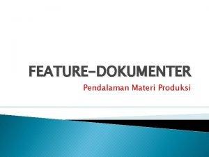 FEATUREDOKUMENTER Pendalaman Materi Produksi Pra Produksi Setiap permasalahan