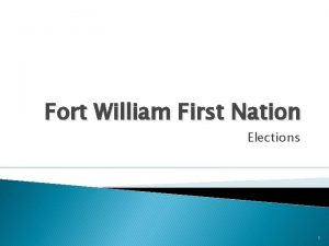 Fort William First Nation Elections 1 Understanding First