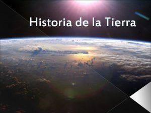 Historia de la Tierra Formacin de la Tierra