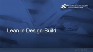 LEAN IN DESIGNBUILD Lean in DesignBuild LEAN CONSTRUCTION