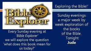 Exploring the Bible Every Sunday evening at Bible