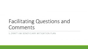 Facilitating Questions and Comments IL DRAFT VW BENEFICIARY