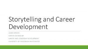 Storytelling and Career Development JASON BROWN CAREER COUNSELOR