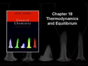 Chapter 18 Thermodynamics and Equilibrium Contents and Concepts