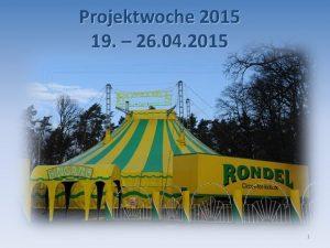 Projektwoche 2015 19 26 04 2015 1 2