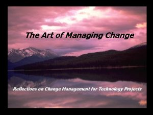 The Art of Managing Change Reflections on Change