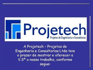 A Projetech Projetos de Engenharia e Consultorias Ltda