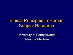 Ethical Principles in Human Subject Research University of
