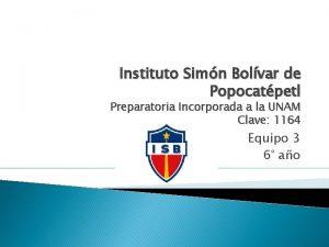 Instituto Simn Bolvar de Popocatpetl Preparatoria Incorporada a