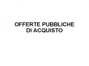 OFFERTE PUBBLICHE DI ACQUISTO OFFERTE PUBBLICHE DI ACQUISTO