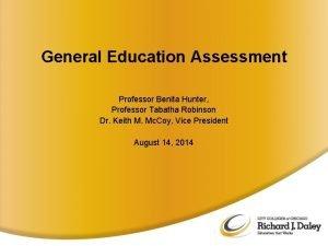 General Education Assessment Professor Benita Hunter Professor Tabatha