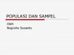 POPULASI DAN SAMPEL Oleh Nugroho Susanto PENGANTAR o
