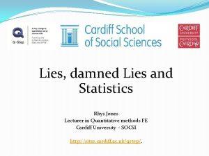 Lies damned Lies and Statistics Rhys Jones Lecturer