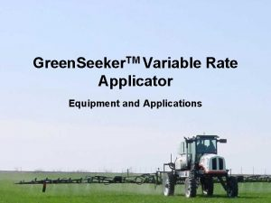 Green Seeker TM Variable Rate Applicator Equipment and