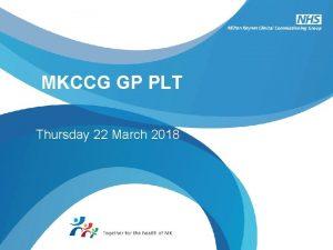MKCCG GP PLT Thursday 22 March 2018 CCG