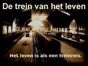 De trein van het leven Het leven is
