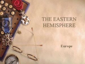 THE EASTERN HEMISPHERE Europe Europe w Europe can