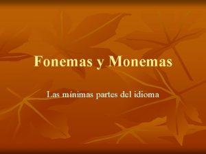 Fonemas y Monemas Las mnimas partes del idioma