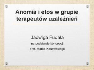Anomia i etos w grupie terapeutw uzalenie Jadwiga