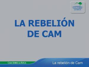 LA REBELIN DE CAM La rebelin de Cam