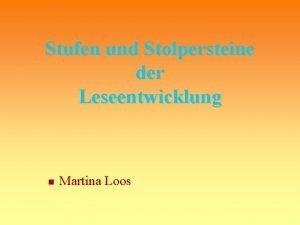 Stufen und Stolpersteine der Leseentwicklung n Martina Loos