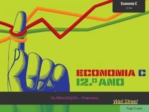 GLOBALIZAO Financeira Wall Street Jorge Lopes Globalizao Financeira