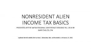 NONRESIDENT ALIEN INCOME TAX BASICS PRESENTED AT THE