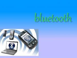 bluetooth QUE ES BLUETOOTH Tecnologa inalmbrica Bluetooth es