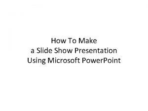 How To Make a Slide Show Presentation Using