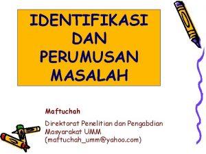 IDENTIFIKASI DAN PERUMUSAN MASALAH Maftuchah Direktorat Penelitian dan