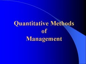Quantitative Methods of Management Quantitative Methods of Management