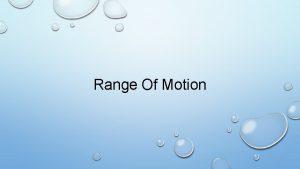 Range Of Motion Range Of Motion What is