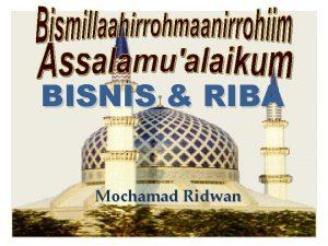 BISNIS RIBA Mochamad Ridwan BISNIS q Bisnis dapat