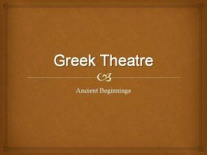Greek Theatre Ancient Beginnings Greek Theatre The seeds