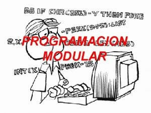 PROGRAMACION MODULAR La programacin modular es un paradigma