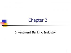 Chapter 2 Investment Banking Industry 1 I Investment